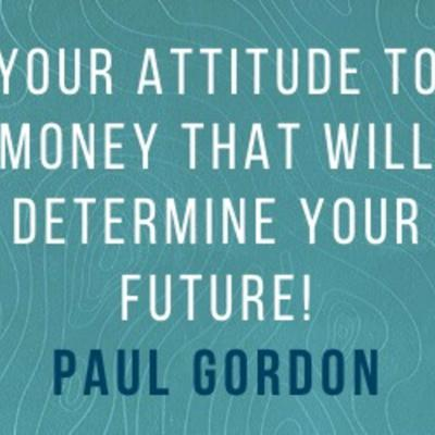 Cover art for Paul Gordon: It is your attitude to money that will determine your future!