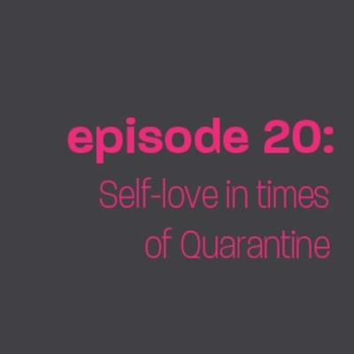 Cover art for Episode 20: Self-care in times of Quarantine