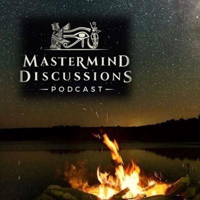 Mastermind Discussions #6- Fireside Chat LIVE Discussion, Ancient History, Secrets, Consciousness