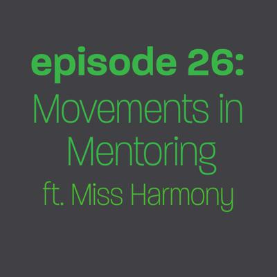 Cover art for Episode 26: Movements in Mentoring ft. Miss Harmony