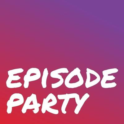 Episode Party