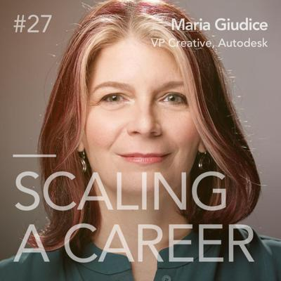 Cover art for #27 Maria Giudice (Former VP, Experience Design, Autodesk) - Designing to reinvent the future, and leading a cultural change in your organization