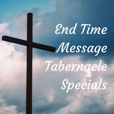 End Time Message Tabernacle Specials