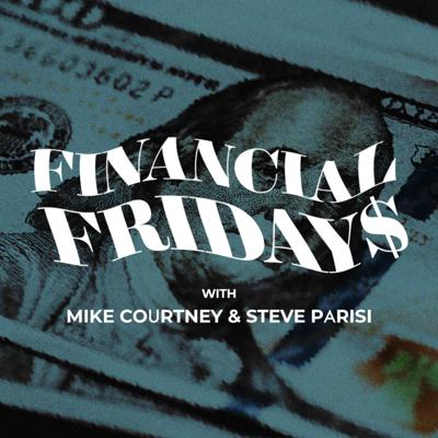 Financial Fridays with Mike Courtney & Steve Parisi