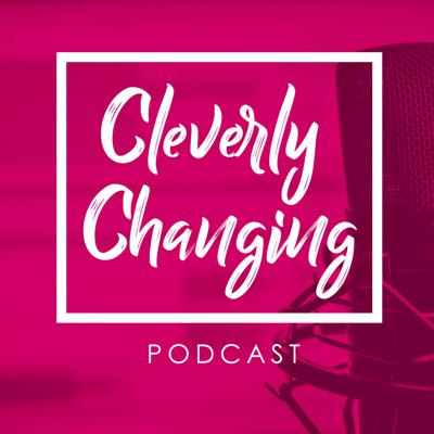 Cleverly Changing Podcast