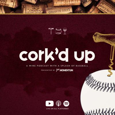 Cork'd Up: A Wine Podcast with a Splash of Baseball