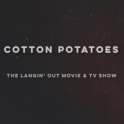 Cotton Potatoes: The Langin' Out Movie & TV Show