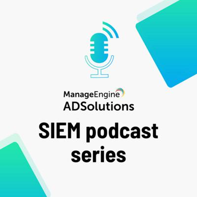 ManageEngine's SIEM podcast series