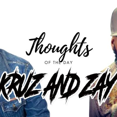 THOUGHTS OF THE DAY WITH KRUZ AND ZAY
