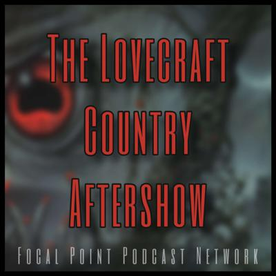 The Lovecraft Country Aftershow