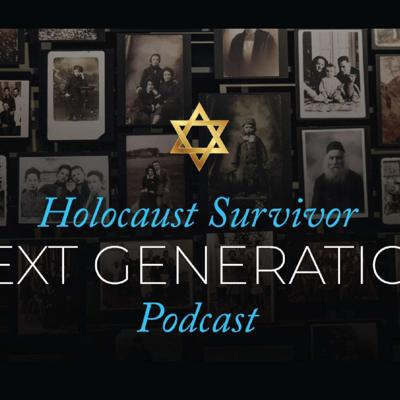 Holocaust Survivor Next Generation