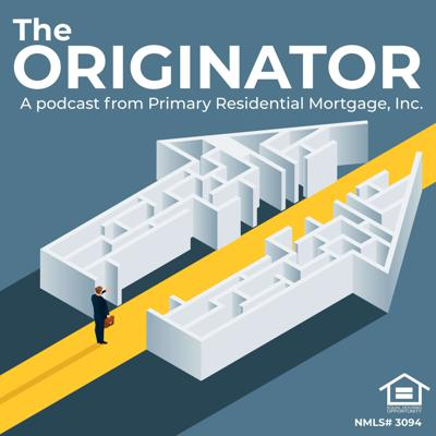 The ORIGINATOR, a podcast from Primary Residential Mortgage, Inc.
