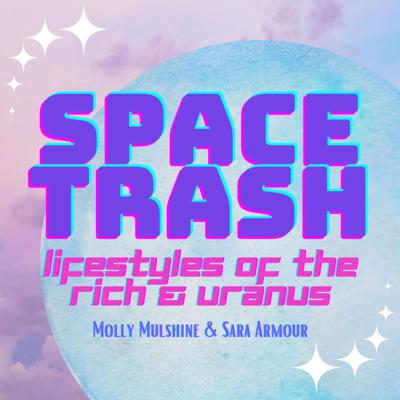 Space Trash: Lifestyles of the Rich and Uranus