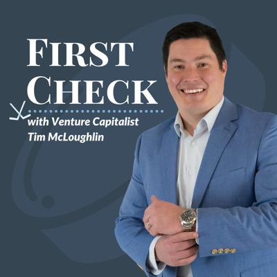 First Check, with Venture Capitalist Tim McLoughlin