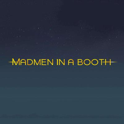 Madmen in a Booth