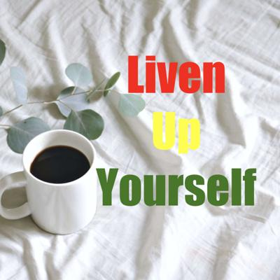 Liven Up Yourself