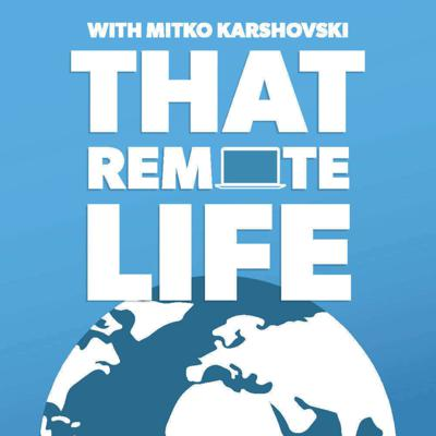 That Remote Life | Interviews with Digital Nomads and Location Independent Entrepreneurs