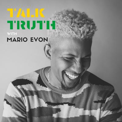 Talk Truth with Mario Evon