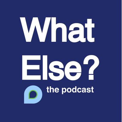 What Else? The Podcast