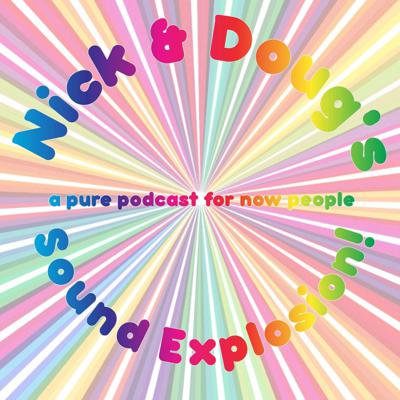 Nick & Doug's Sound Explosion: A Pure Podcast for Now People