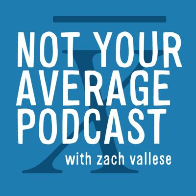 Not Your Average Podcast with Zach Vallese