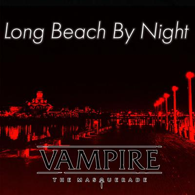 Long Beach by Night is a actual play live stream of Vampire the Mascaraed V5.
