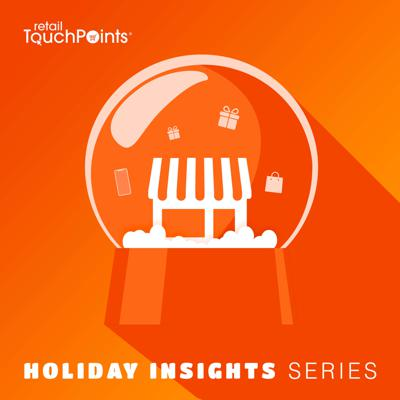 Holiday Insights Series by Retail TouchPoints