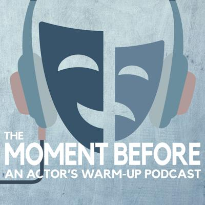 The Moment Before: An Actor's Warm-up Podcast