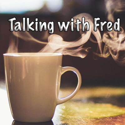 Talking with Fred