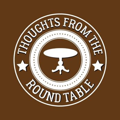Thoughts From the Round Table