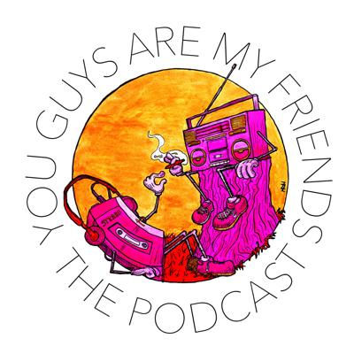 You Guys Are My Friends: The Podcast
