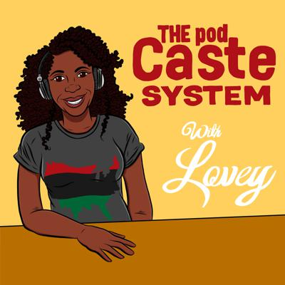 The pod Caste System with Lovey