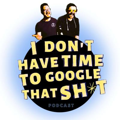 I Don't Have Time To Google That Sh*t