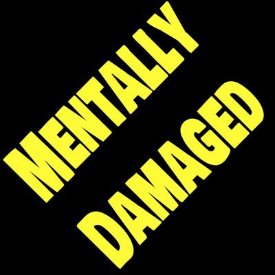 Mentally Damaged