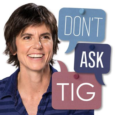 Need advice? Comedian Tig Notaro doesn't have all the answers, but that won't stop her from fielding your questions on life's many challenges. With the help of her friends and the occasional expert, Tig gives her best inexpert guidance on everything from lost love to giving yourself a haircut with toddler scissors. We're warning you now: Don't Ask Tig.