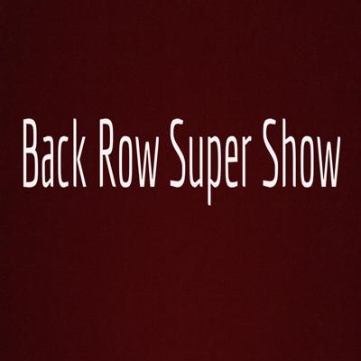 Back Row Super Show