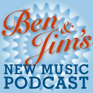 Jim and Ben's New Music Podcasts