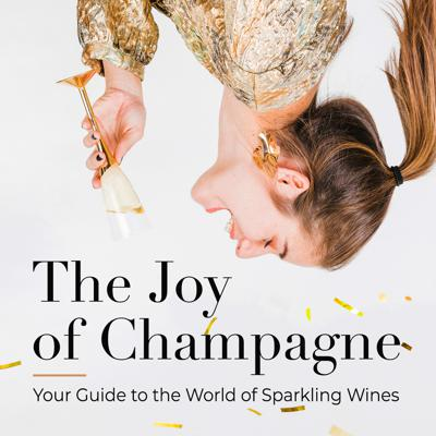 The Joy of Champagne - Your Guide to the World of Sparkling Wines
