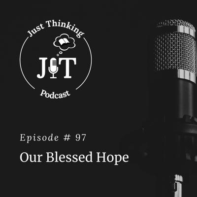 Ep # 097 | Our Blessed Hope