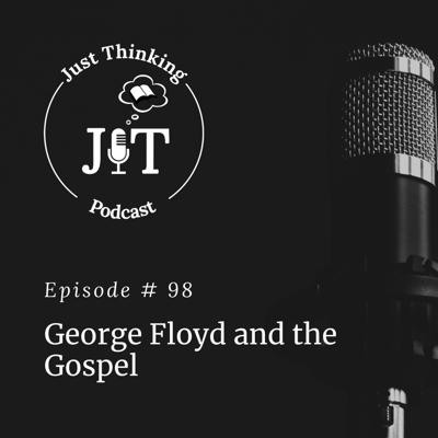Ep # 098 | George Floyd and the Gospel