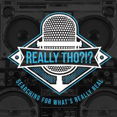 Really Tho?!? is a podcast where we are searching for what's really real... We do this through honest conversations about religion, culture, philosophy and our place in this universe.  The show is hosted by Jason P. Soto aka CookBook, and Nesto Rhea.    Through stories, interviews and personal viewpoints, we will strive to share our thoughts and perspectives on what it means to be human.  We don't have the answers, we simply are searching.  Searching for what's really real.  Join us in the conversation!