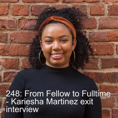 Cover art for 248: From Fellow to Fulltime - Kariesha Martinez exit interview