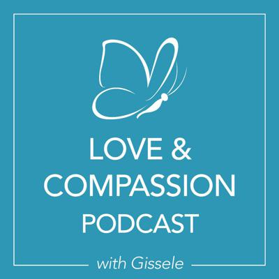 Love and Compassion Podcast with Gissele Taraba