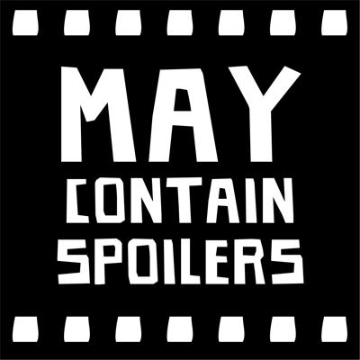 May Contain Spoilers Film Podcast
