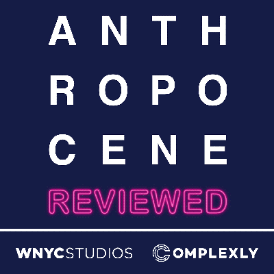 The Anthropocene is the current geological age, in which human activity has profoundly shaped the planet and its biodiversity. On The Anthropocene Reviewed, #1 New York Times bestselling author John Green (The Fault in Our Stars, Turtles All the Way Down) reviews different facets of the human-centered planet on a five-star scale. WNYC Studios is a listener-supported producer of other leading podcasts including On the Media, Snap Judgment, Death, Sex & Money, Nancy and Here's the Thing with Alec Baldwin. © WNYC Studios