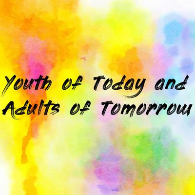 Youth of Today and Adults of Tomorrow