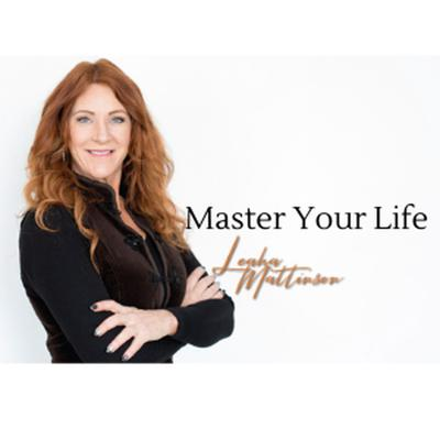 Master Your Life with Host Leaha Mattinson