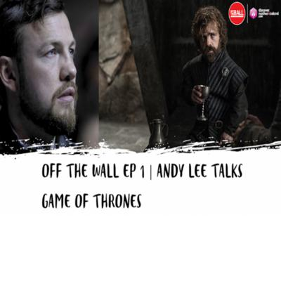 Off The Wall - Game of Thrones with Andy Lee