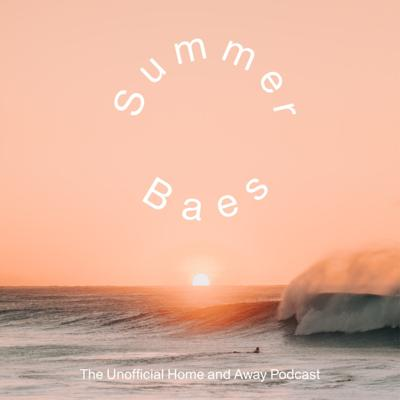 Summer Baes – The Unofficial Home and Away Podcast