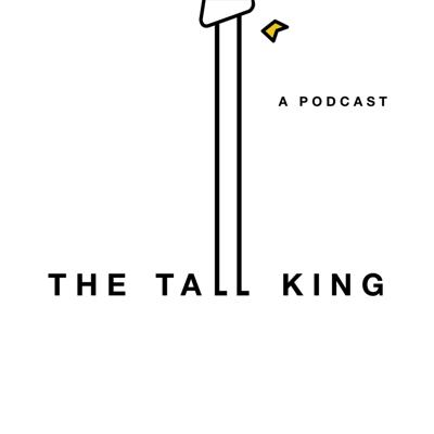 The Tall King Podcast